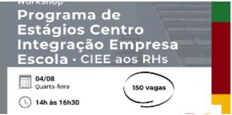 Programa de Estágios Centro Integração Empresa Escola (CIEE) aos RHs – Administração Indireta